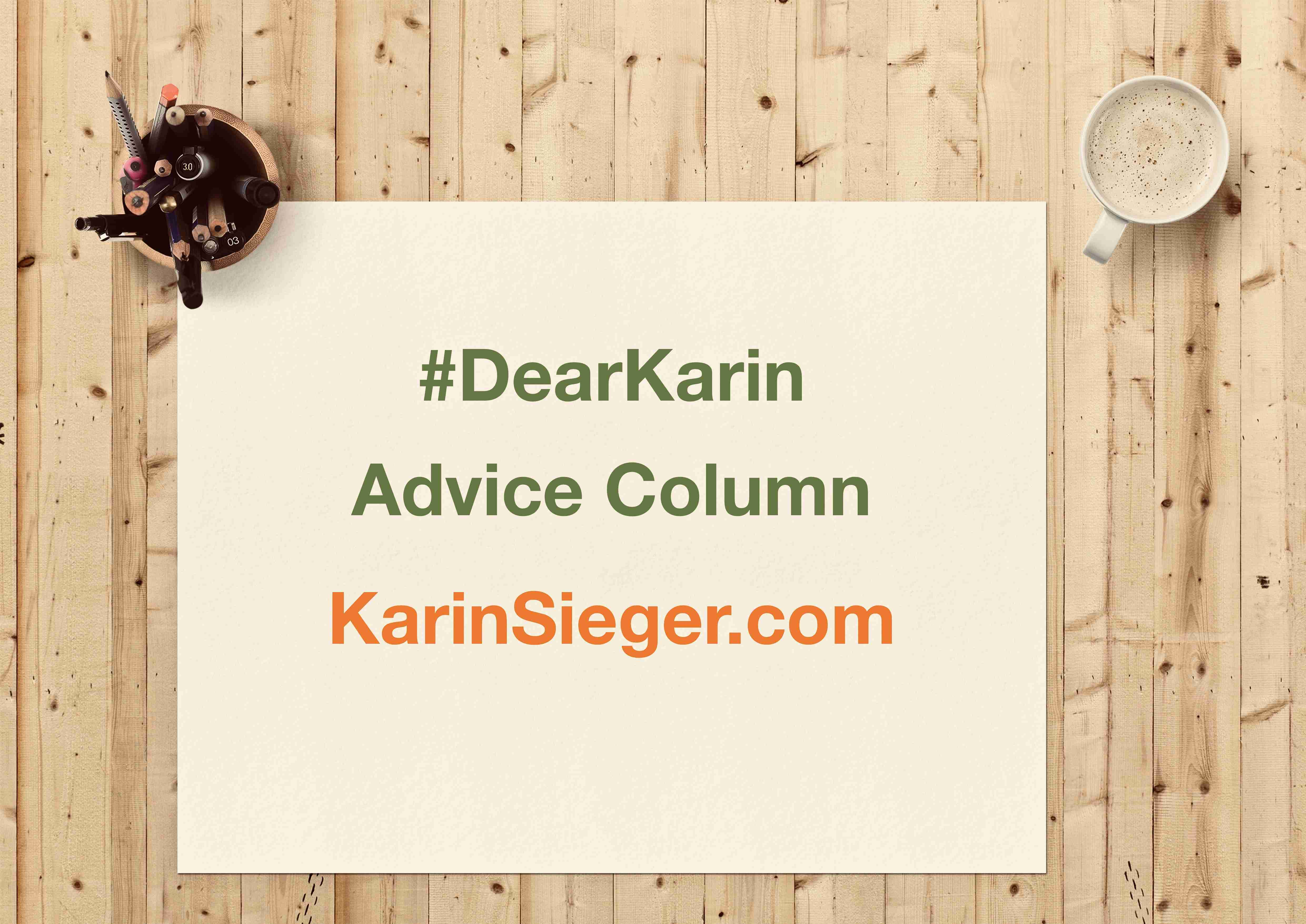 Dear Karin Advice Column (c) KarinSieger.com