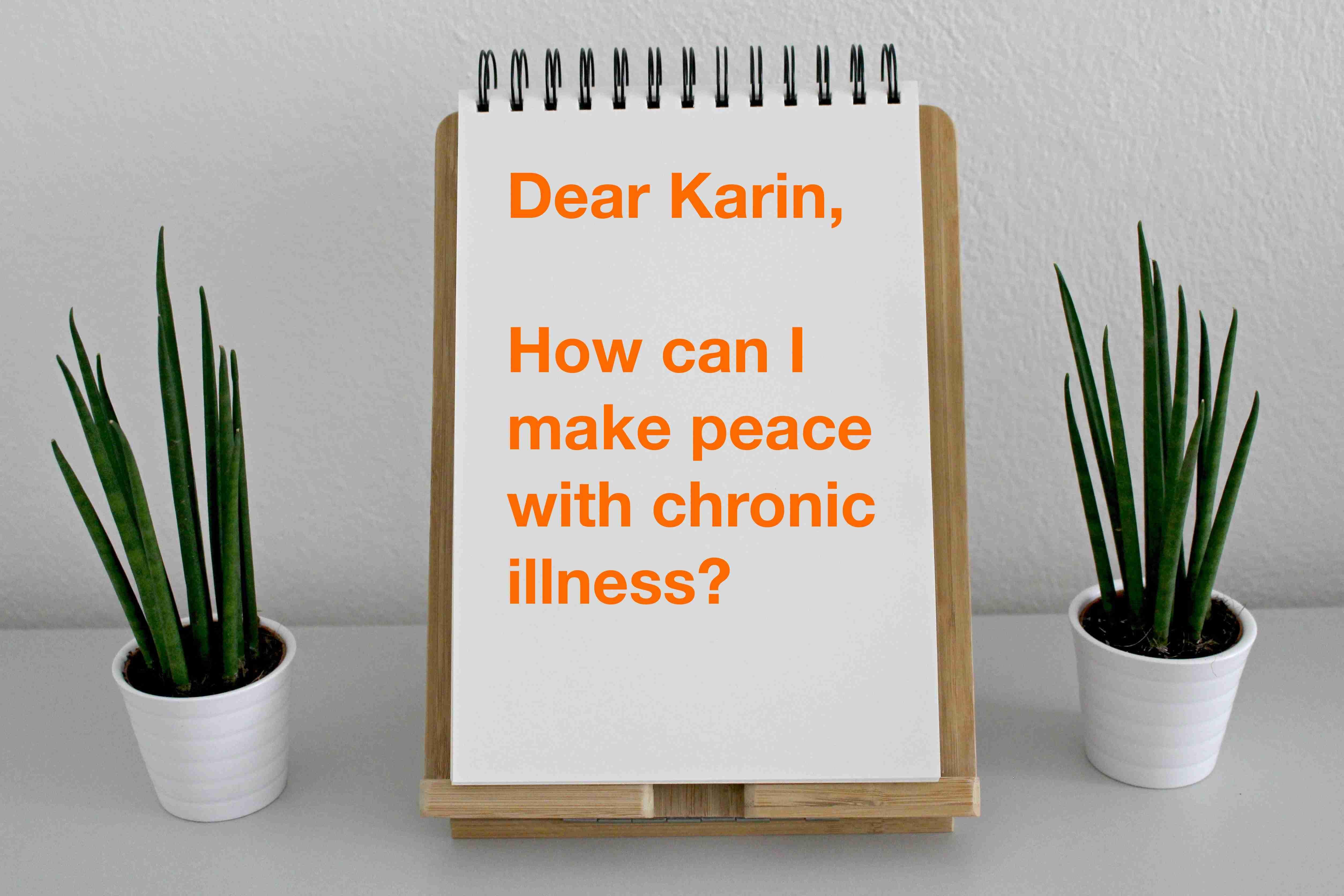 How to make peace with chronic illness, #DearKarin advice column (c) KarinSieger.com